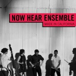 Now Hear Ensemble Made in California (2013)