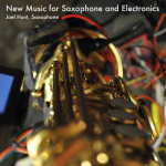 Joel Hunt, Saxophone New Music for Saxophone and Electronics (forthcoming)
